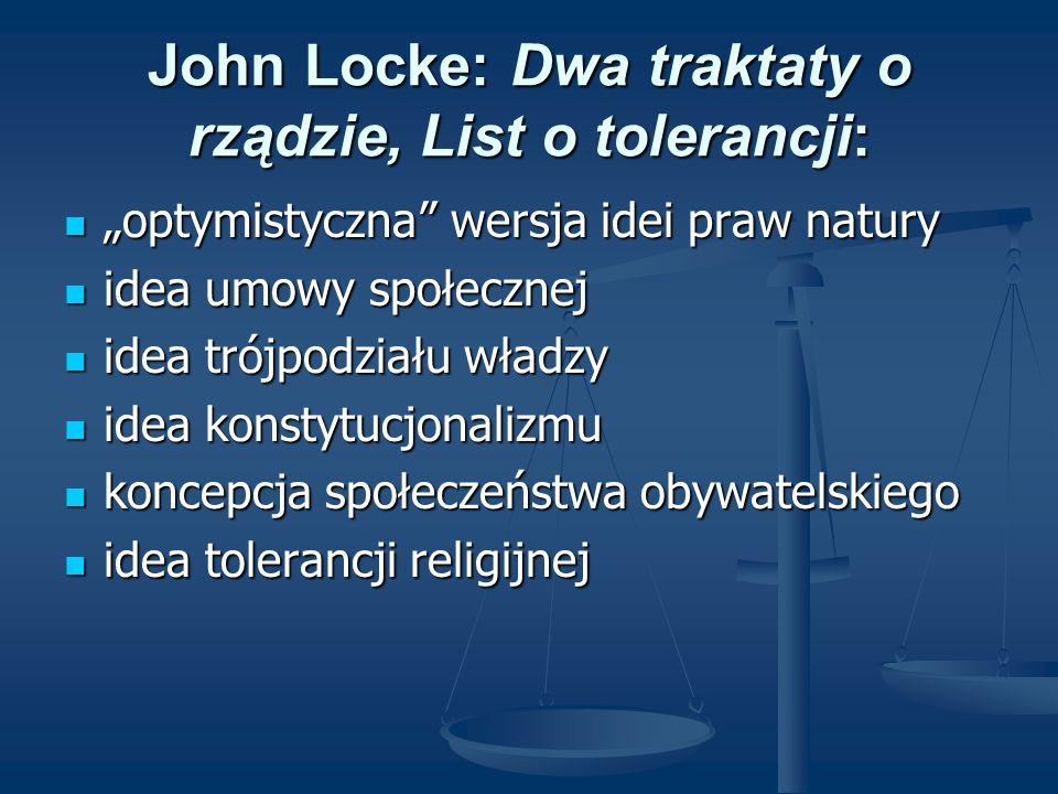 John Locke: Dwa traktaty o rządzie, List o tolerancji: optymistyczna wersja idei praw natury optymistyczna wersja idei praw natury idea umowy społeczn