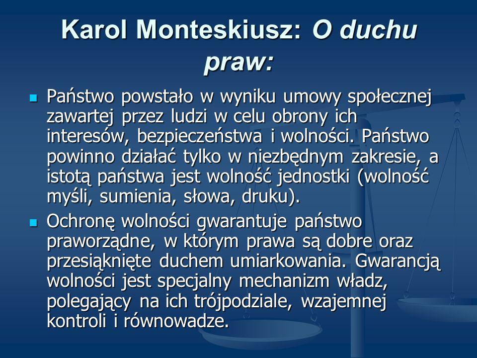 Karol Monteskiusz: O duchu praw: Państwo powstało w wyniku umowy społecznej zawartej przez ludzi w celu obrony ich interesów, bezpieczeństwa i wolnośc