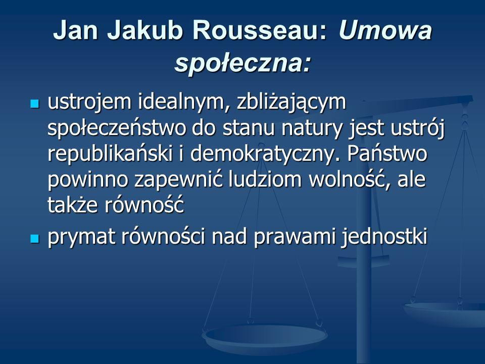 Jan Jakub Rousseau: Umowa społeczna: ustrojem idealnym, zbliżającym społeczeństwo do stanu natury jest ustrój republikański i demokratyczny. Państwo p