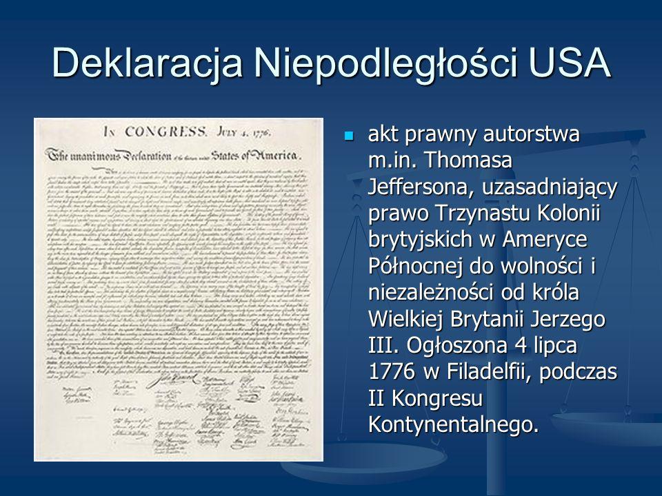 Deklaracja Niepodległości USA akt prawny autorstwa m.in. Thomasa Jeffersona, uzasadniający prawo Trzynastu Kolonii brytyjskich w Ameryce Północnej do