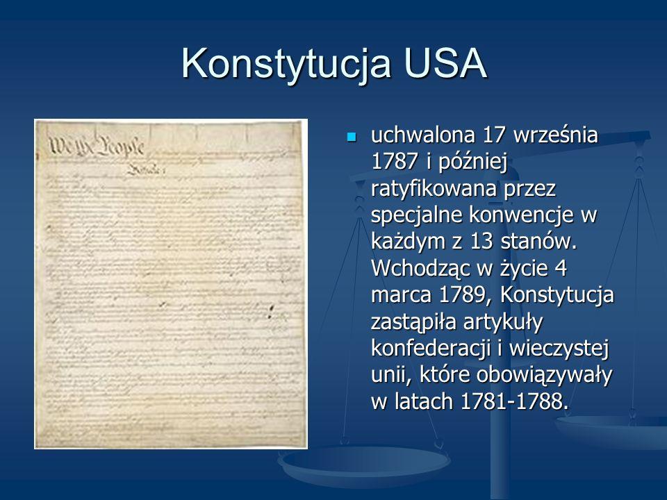 Konstytucja USA uchwalona 17 września 1787 i później ratyfikowana przez specjalne konwencje w każdym z 13 stanów. Wchodząc w życie 4 marca 1789, Konst