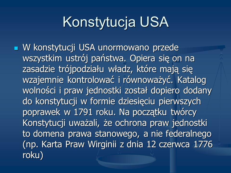 Konstytucja USA W konstytucji USA unormowano przede wszystkim ustrój państwa. Opiera się on na zasadzie trójpodziału władz, które mają się wzajemnie k
