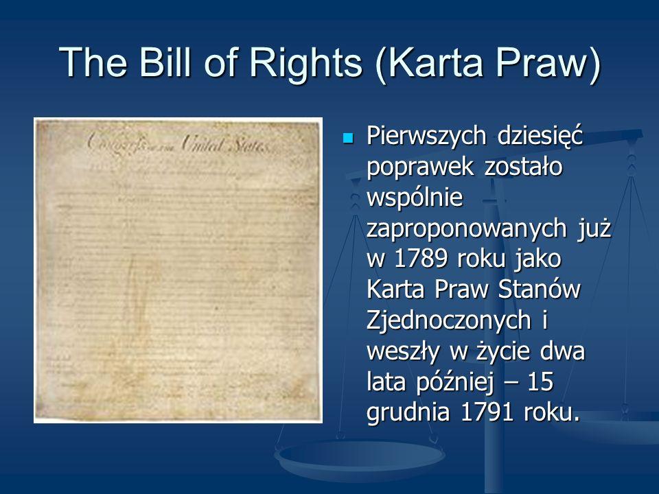 The Bill of Rights (Karta Praw) Pierwszych dziesięć poprawek zostało wspólnie zaproponowanych już w 1789 roku jako Karta Praw Stanów Zjednoczonych i w
