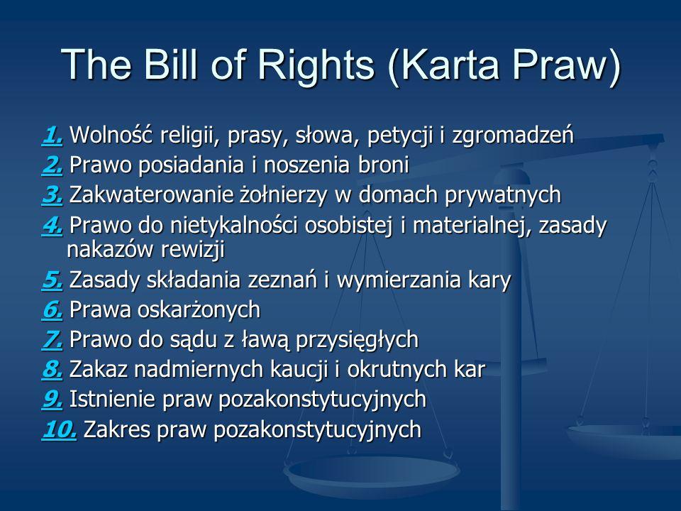 The Bill of Rights (Karta Praw) 1.1. Wolność religii, prasy, słowa, petycji i zgromadzeń 1. 2.2. Prawo posiadania i noszenia broni 2. 3.3. Zakwaterowa