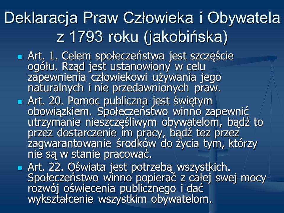 Deklaracja Praw Człowieka i Obywatela z 1793 roku (jakobińska) Art. 1. Celem społeczeństwa jest szczęście ogółu. Rząd jest ustanowiony w celu zapewnie