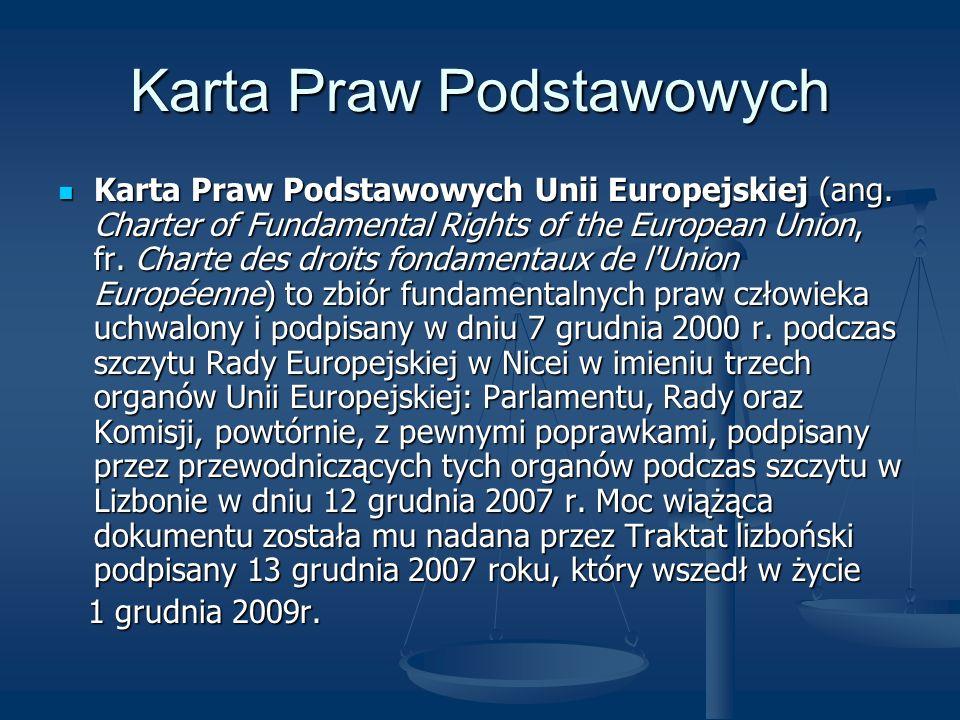 Karta Praw Podstawowych Karta Praw Podstawowych Unii Europejskiej (ang. Charter of Fundamental Rights of the European Union, fr. Charte des droits fon