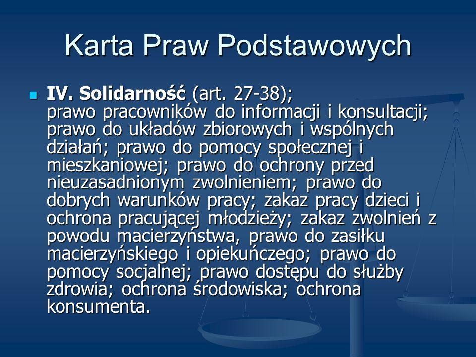 Karta Praw Podstawowych IV. Solidarność (art. 27-38); prawo pracowników do informacji i konsultacji; prawo do układów zbiorowych i wspólnych działań;