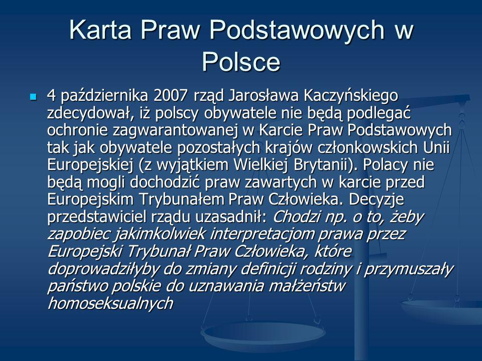 Karta Praw Podstawowych w Polsce 4 października 2007 rząd Jarosława Kaczyńskiego zdecydował, iż polscy obywatele nie będą podlegać ochronie zagwaranto