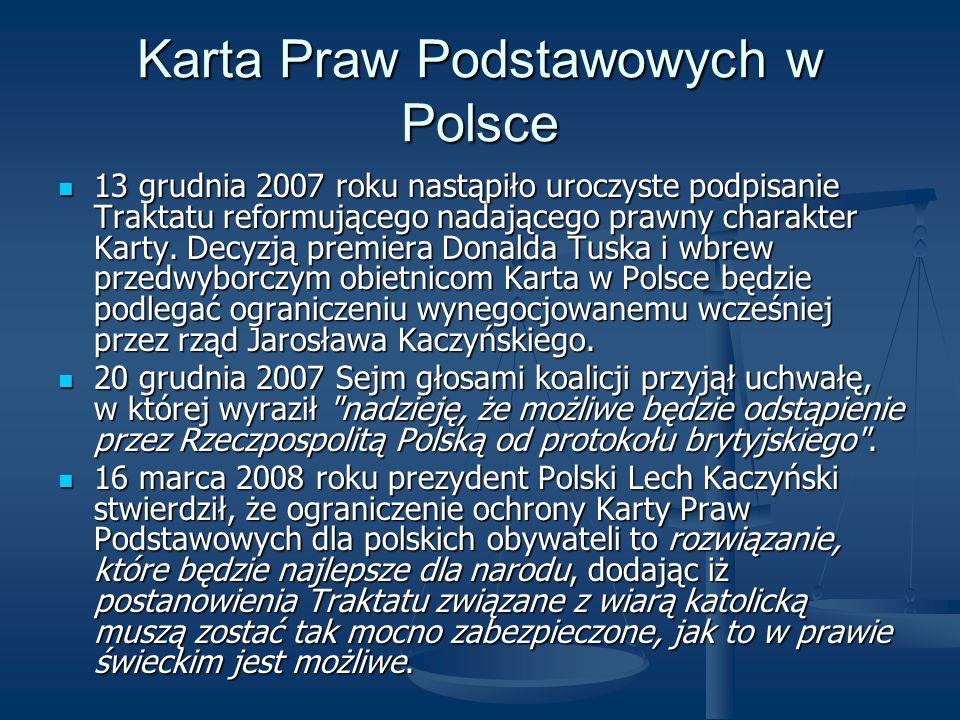 Karta Praw Podstawowych w Polsce 13 grudnia 2007 roku nastąpiło uroczyste podpisanie Traktatu reformującego nadającego prawny charakter Karty. Decyzją