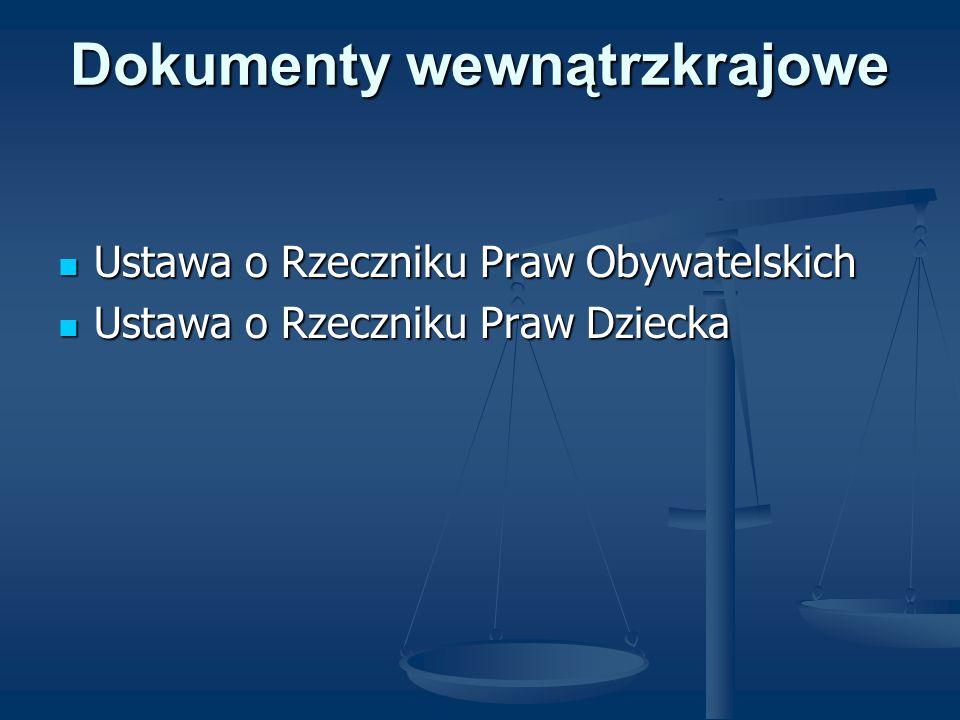 Dokumenty wewnątrzkrajowe Ustawa o Rzeczniku Praw Obywatelskich Ustawa o Rzeczniku Praw Obywatelskich Ustawa o Rzeczniku Praw Dziecka Ustawa o Rzeczni