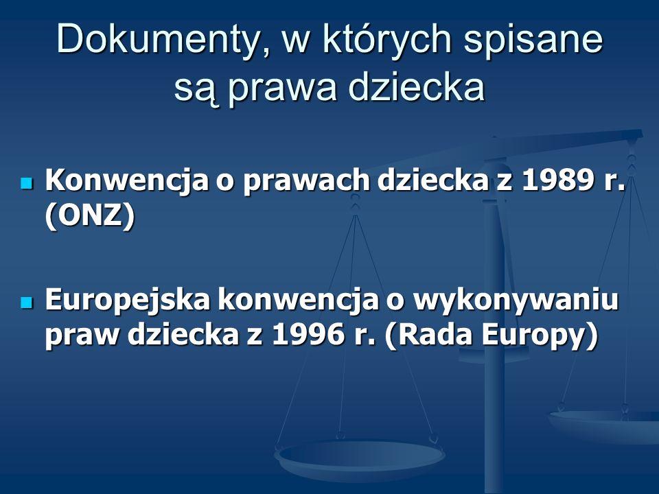 Dokumenty, w których spisane są prawa dziecka Konwencja o prawach dziecka z 1989 r. (ONZ) Konwencja o prawach dziecka z 1989 r. (ONZ) Europejska konwe