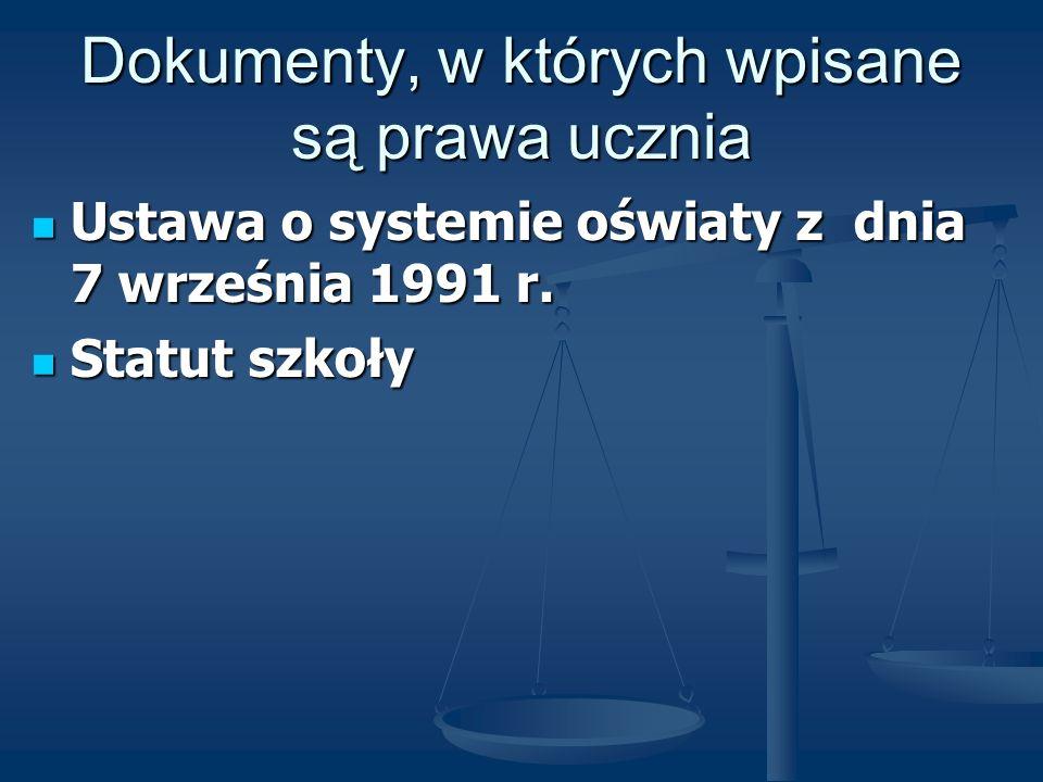 Dokumenty, w których wpisane są prawa ucznia Ustawa o systemie oświaty z dnia 7 września 1991 r. Ustawa o systemie oświaty z dnia 7 września 1991 r. S