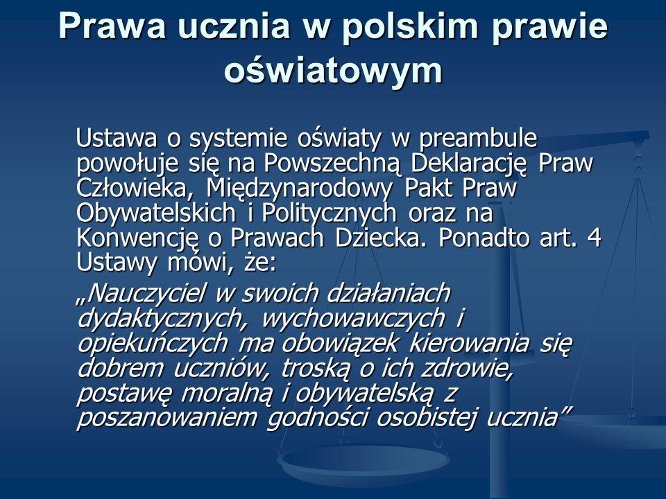 Prawa ucznia w polskim prawie oświatowym Ustawa o systemie oświaty w preambule powołuje się na Powszechną Deklarację Praw Człowieka, Międzynarodowy Pa