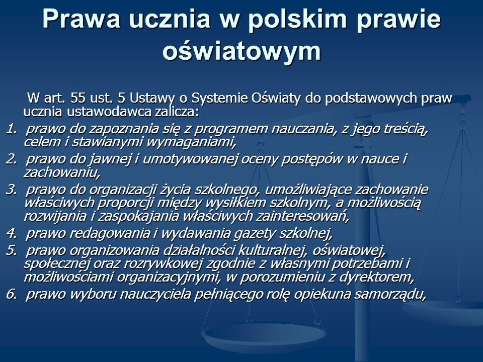 Prawa ucznia w polskim prawie oświatowym W art. 55 ust. 5 Ustawy o Systemie Oświaty do podstawowych praw ucznia ustawodawca zalicza: W art. 55 ust. 5