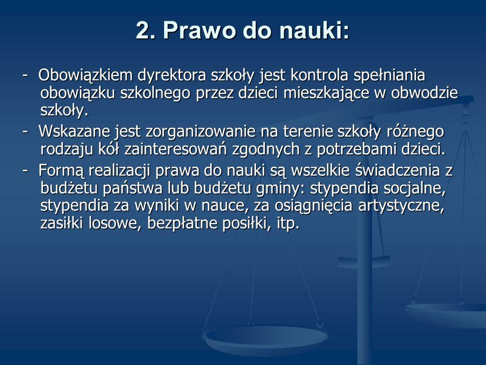 2. Prawo do nauki: - Obowiązkiem dyrektora szkoły jest kontrola spełniania obowiązku szkolnego przez dzieci mieszkające w obwodzie szkoły. - Wskazane