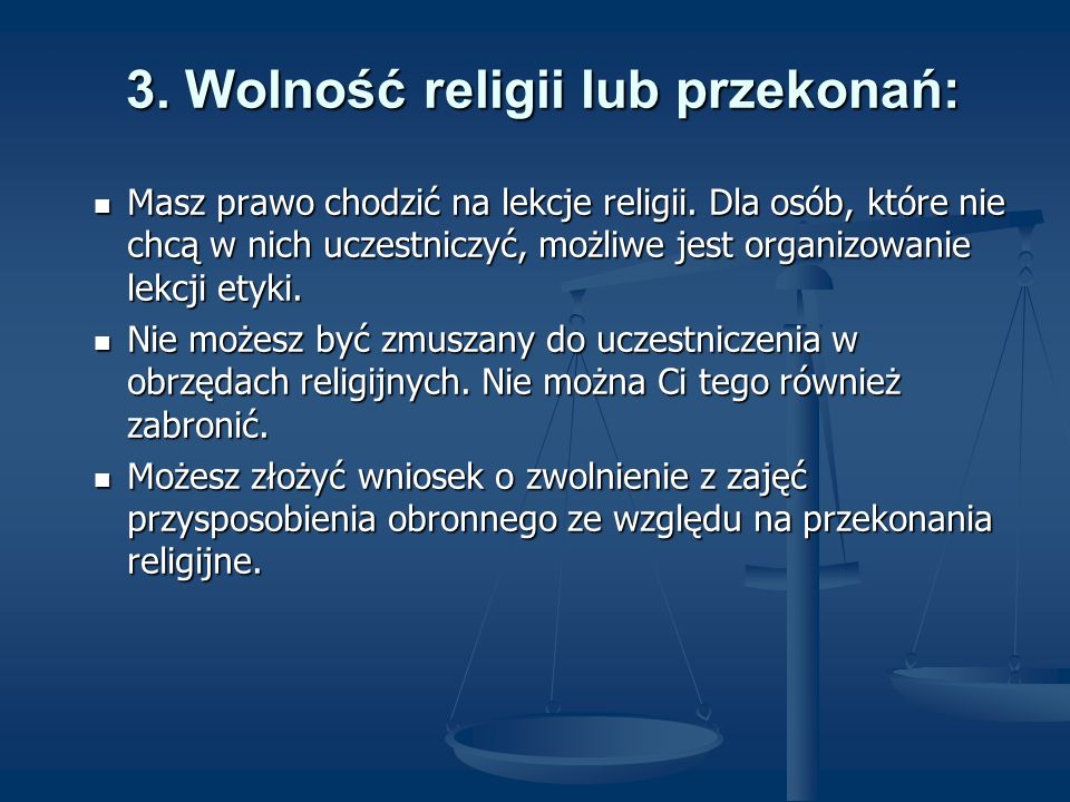 3. Wolność religii lub przekonań: Masz prawo chodzić na lekcje religii. Dla osób, które nie chcą w nich uczestniczyć, możliwe jest organizowanie lekcj