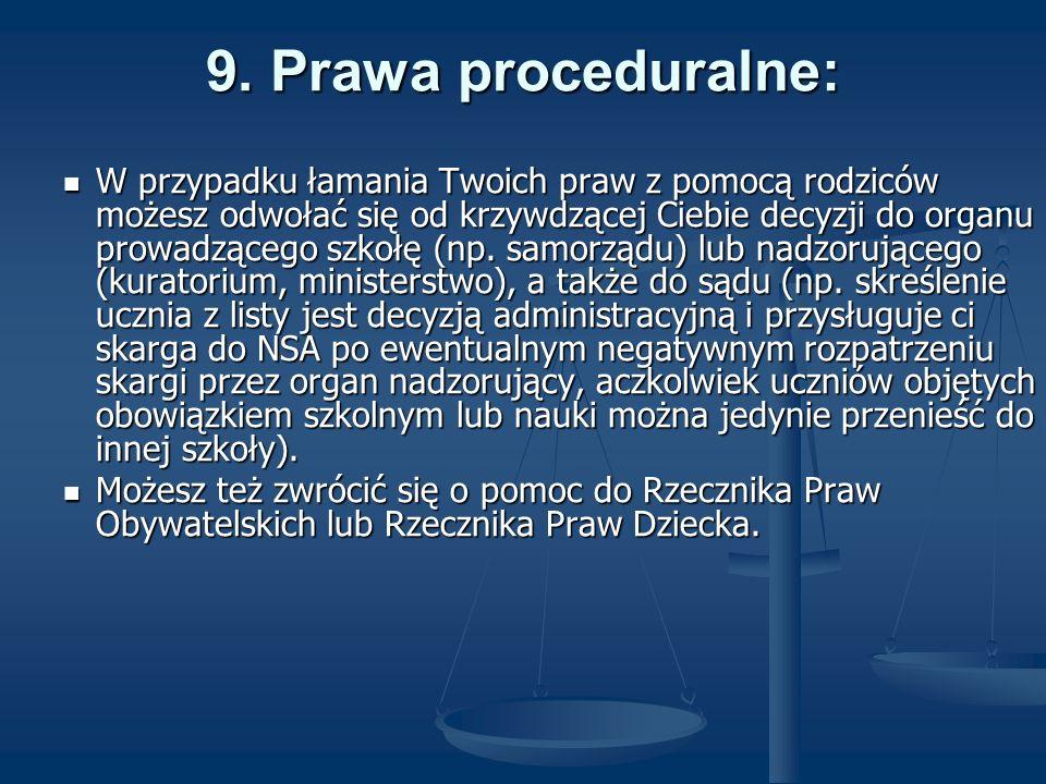 9. Prawa proceduralne: W przypadku łamania Twoich praw z pomocą rodziców możesz odwołać się od krzywdzącej Ciebie decyzji do organu prowadzącego szkoł