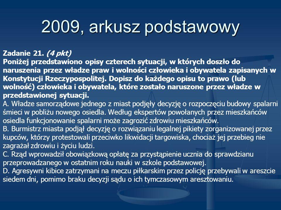 2009, arkusz podstawowy Zadanie 21. (4 pkt) Poniżej przedstawiono opisy czterech sytuacji, w których doszło do naruszenia przez władze praw i wolności