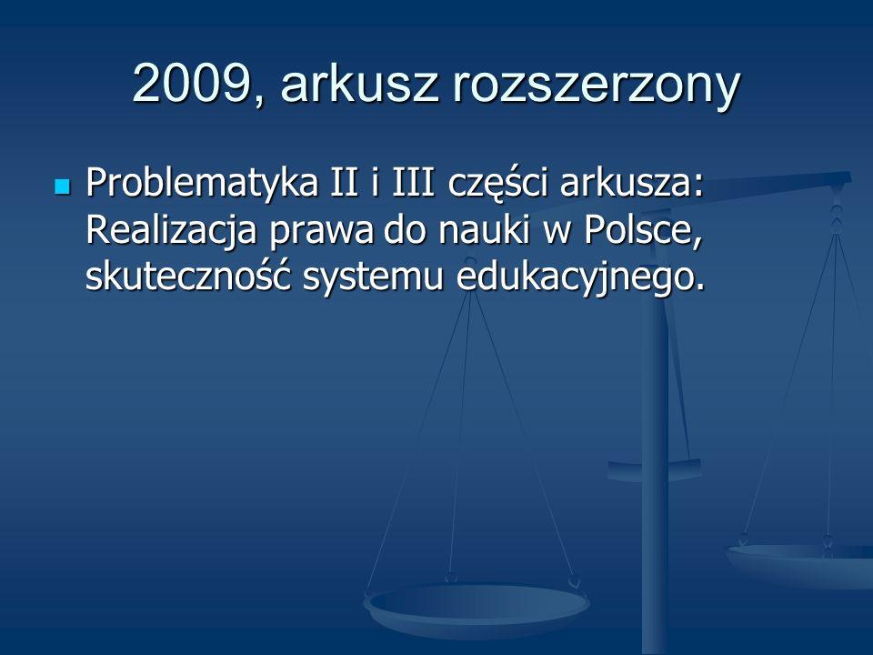 2009, arkusz rozszerzony Problematyka II i III części arkusza: Realizacja prawa do nauki w Polsce, skuteczność systemu edukacyjnego. Problematyka II i