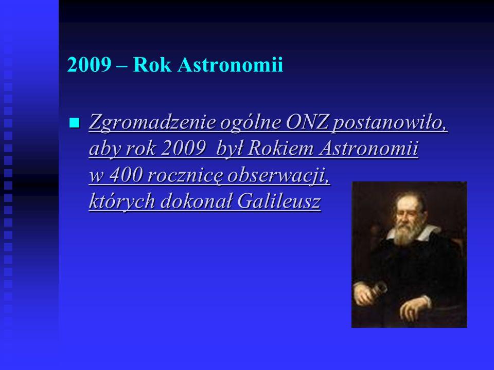 2009 – Rok Astronomii Zgromadzenie ogólne ONZ postanowiło, aby rok 2009 był Rokiem Astronomii w 400 rocznicę obserwacji, których dokonał Galileusz Zgromadzenie ogólne ONZ postanowiło, aby rok 2009 był Rokiem Astronomii w 400 rocznicę obserwacji, których dokonał Galileusz Zgromadzenie ogólne ONZ postanowiło, aby rok 2009 był Rokiem Astronomii w 400 rocznicę obserwacji, których dokonał Galileusz Zgromadzenie ogólne ONZ postanowiło, aby rok 2009 był Rokiem Astronomii w 400 rocznicę obserwacji, których dokonał Galileusz