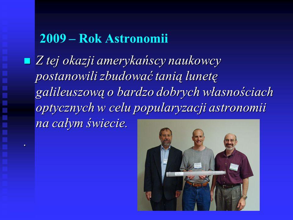 2009 – Rok Astronomii Z tej okazji amerykańscy naukowcy postanowili zbudować tanią lunetę galileuszową o bardzo dobrych własnościach optycznych w celu popularyzacji astronomii na całym świecie.