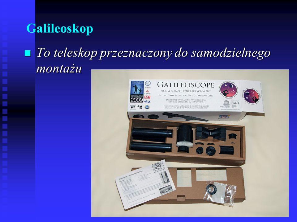 Galileoskop To teleskop przeznaczony do samodzielnego montażu To teleskop przeznaczony do samodzielnego montażu