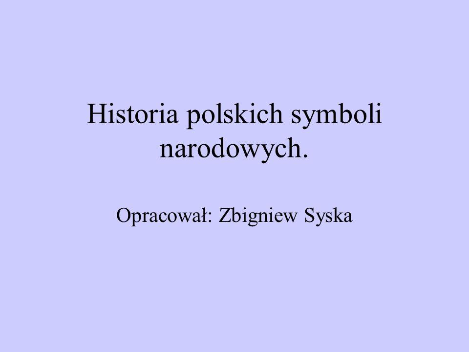 Historia polskich symboli narodowych. Opracował: Zbigniew Syska