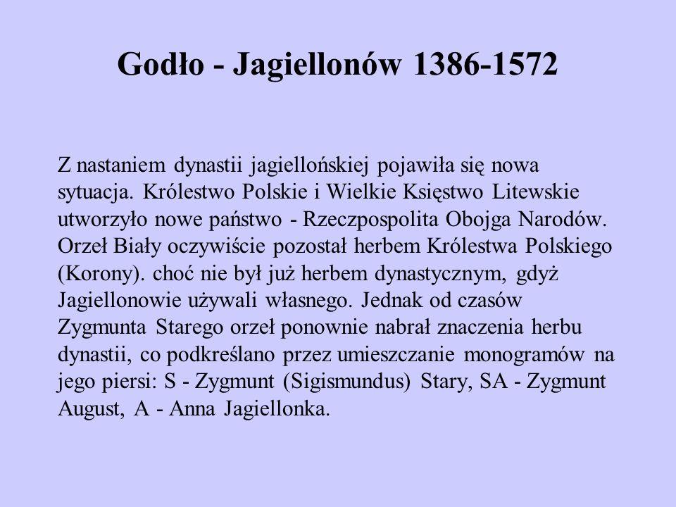 Godło - Jagiellonów 1386-1572 Z nastaniem dynastii jagiellońskiej pojawiła się nowa sytuacja. Królestwo Polskie i Wielkie Księstwo Litewskie utworzyło