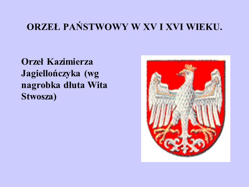 ORZEŁ PAŃSTWOWY W XV I XVI WIEKU. Orzeł Kazimierza Jagiellończyka (wg nagrobka dłuta Wita Stwosza)