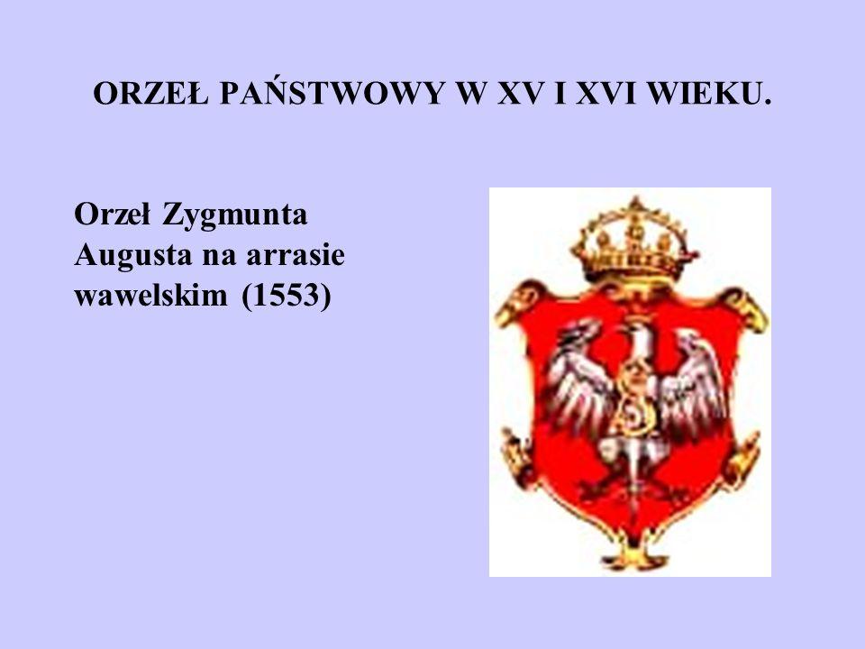 ORZEŁ PAŃSTWOWY W XV I XVI WIEKU. Orzeł Zygmunta Augusta na arrasie wawelskim (1553)