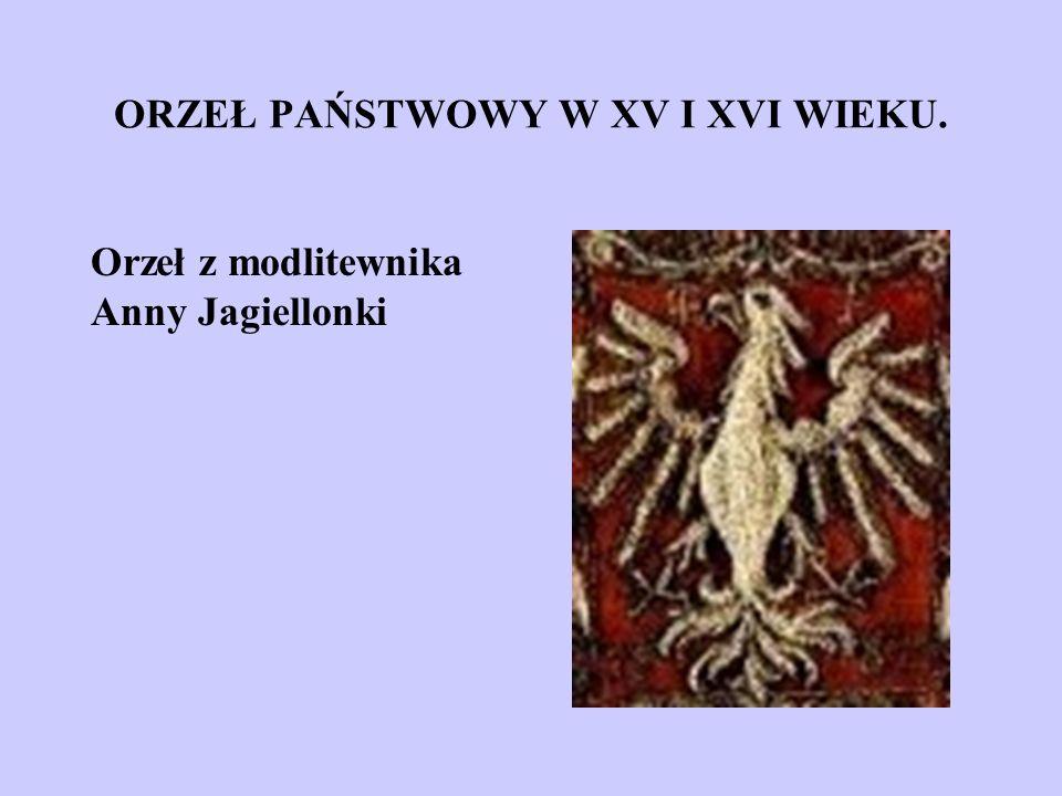 ORZEŁ PAŃSTWOWY W XV I XVI WIEKU. Orzeł z modlitewnika Anny Jagiellonki