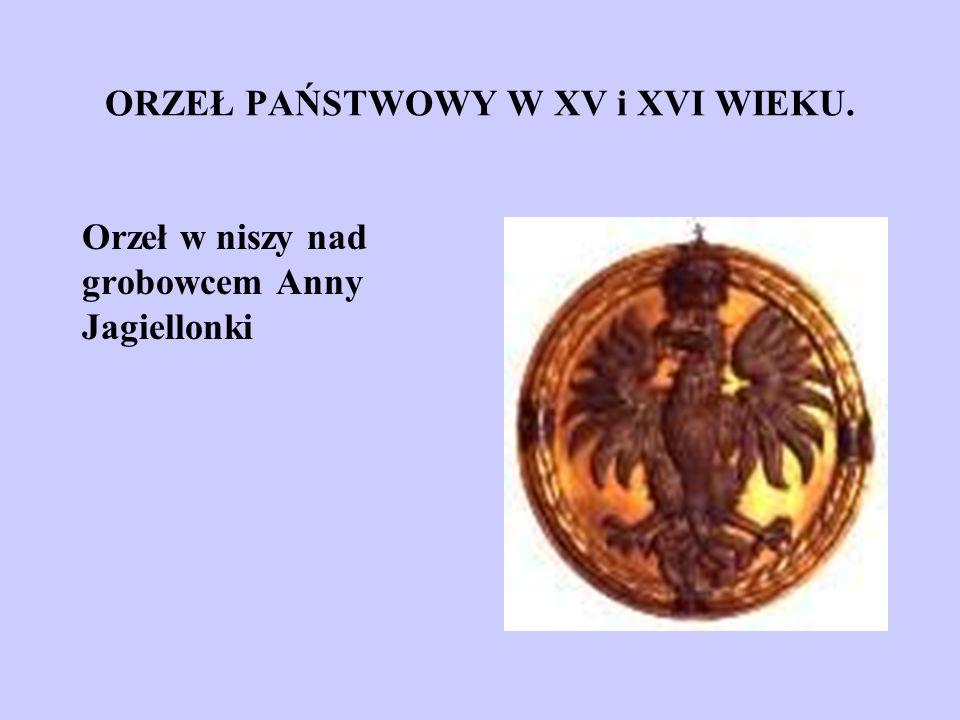 ORZEŁ PAŃSTWOWY W XV i XVI WIEKU. Orzeł w niszy nad grobowcem Anny Jagiellonki