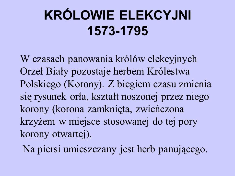 KRÓLOWIE ELEKCYJNI 1573-1795 W czasach panowania królów elekcyjnych Orzeł Biały pozostaje herbem Królestwa Polskiego (Korony). Z biegiem czasu zmienia