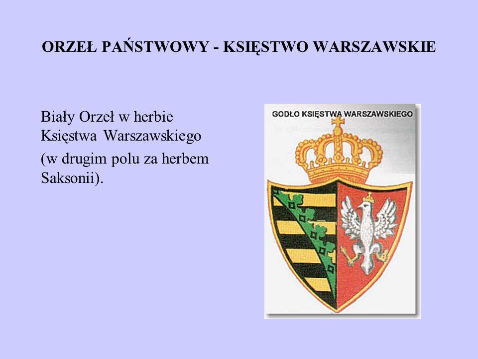 ORZEŁ PAŃSTWOWY - KSIĘSTWO WARSZAWSKIE Biały Orzeł w herbie Księstwa Warszawskiego (w drugim polu za herbem Saksonii).