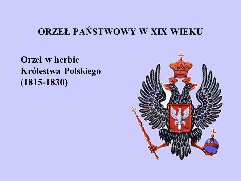 ORZEŁ PAŃSTWOWY W XIX WIEKU Orzeł w herbie Królestwa Polskiego (1815-1830)