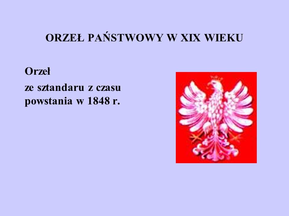 ORZEŁ PAŃSTWOWY W XIX WIEKU Orzeł ze sztandaru z czasu powstania w 1848 r.