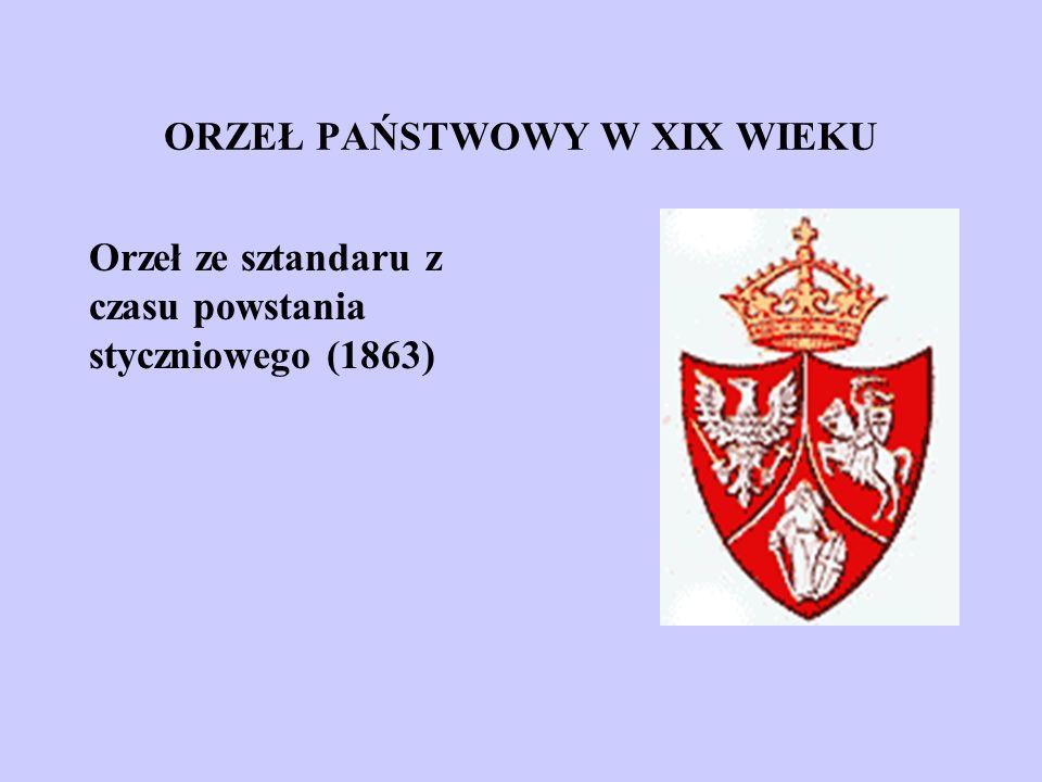ORZEŁ PAŃSTWOWY W XIX WIEKU Orzeł ze sztandaru z czasu powstania styczniowego (1863)