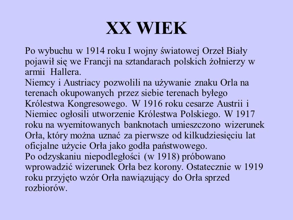 XX WIEK Po wybuchu w 1914 roku I wojny światowej Orzeł Biały pojawił się we Francji na sztandarach polskich żołnierzy w armii Hallera. Niemcy i Austri