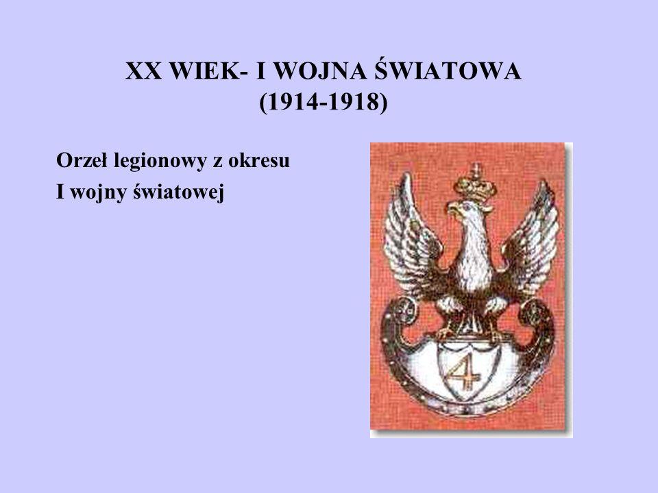 XX WIEK- I WOJNA ŚWIATOWA (1914-1918) Orzeł legionowy z okresu I wojny światowej