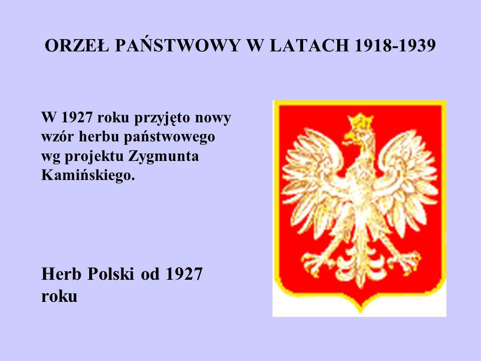 ORZEŁ PAŃSTWOWY W LATACH 1918-1939 W 1927 roku przyjęto nowy wzór herbu państwowego wg projektu Zygmunta Kamińskiego. Herb Polski od 1927 roku