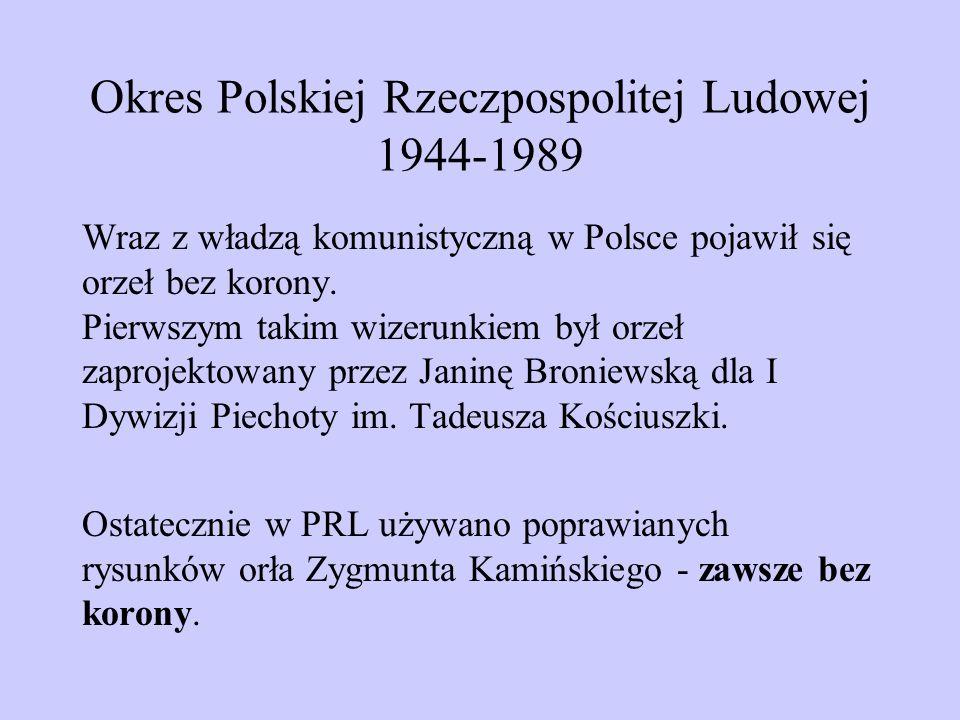 Okres Polskiej Rzeczpospolitej Ludowej 1944-1989 Wraz z władzą komunistyczną w Polsce pojawił się orzeł bez korony. Pierwszym takim wizerunkiem był or