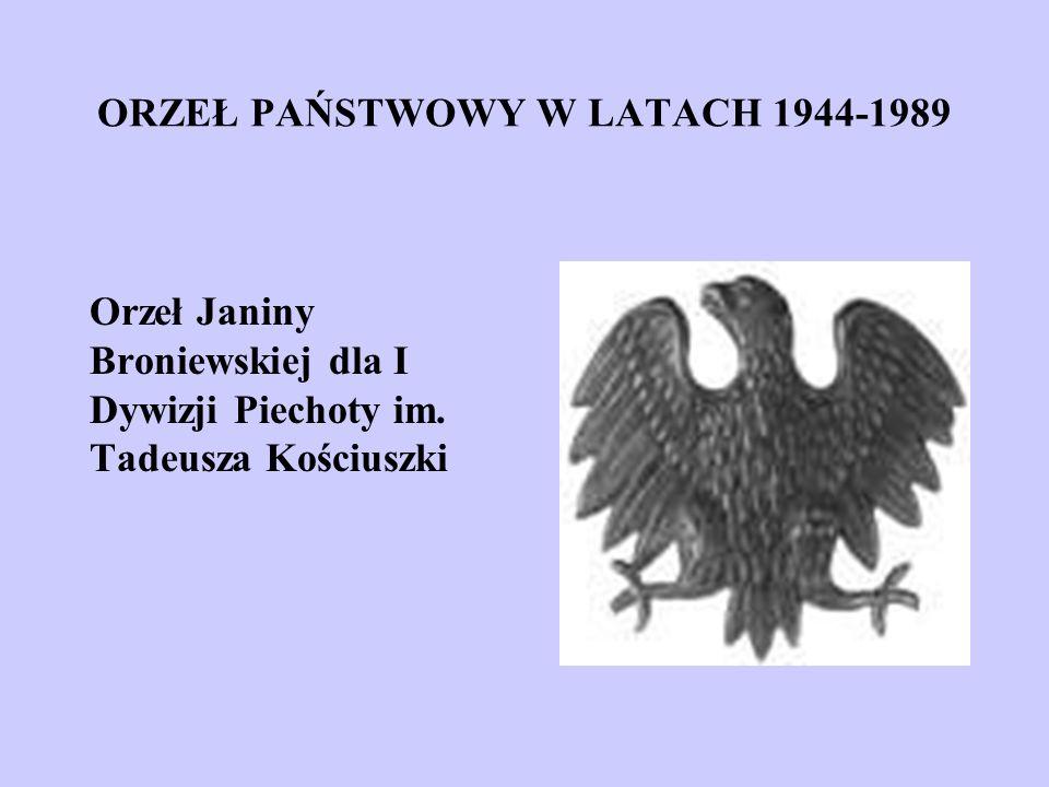 ORZEŁ PAŃSTWOWY W LATACH 1944-1989 Orzeł Janiny Broniewskiej dla I Dywizji Piechoty im. Tadeusza Kościuszki