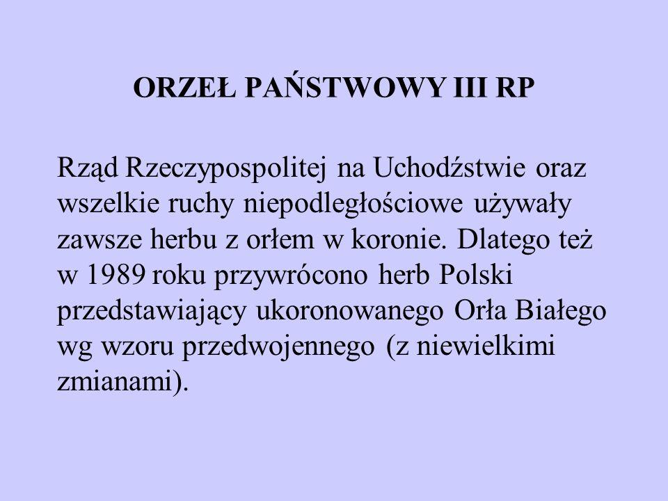 ORZEŁ PAŃSTWOWY III RP Rząd Rzeczypospolitej na Uchodźstwie oraz wszelkie ruchy niepodległościowe używały zawsze herbu z orłem w koronie. Dlatego też