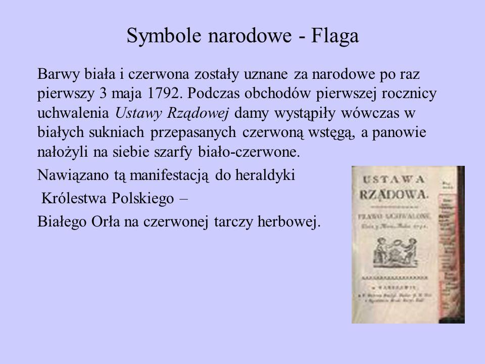 Symbole narodowe - Flaga Barwy biała i czerwona zostały uznane za narodowe po raz pierwszy 3 maja 1792. Podczas obchodów pierwszej rocznicy uchwalenia