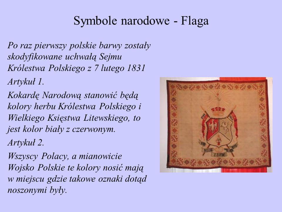 Symbole narodowe - Flaga Po raz pierwszy polskie barwy zostały skodyfikowane uchwałą Sejmu Królestwa Polskiego z 7 lutego 1831 Artykuł 1. Kokardę Naro