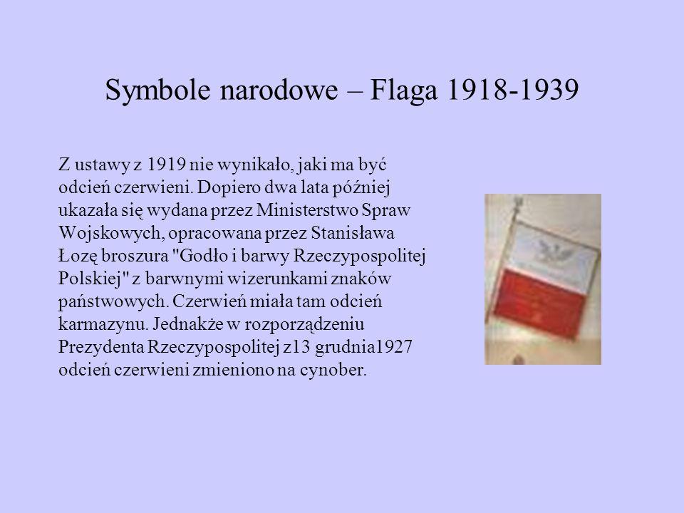 Symbole narodowe – Flaga 1918-1939 Z ustawy z 1919 nie wynikało, jaki ma być odcień czerwieni. Dopiero dwa lata później ukazała się wydana przez Minis