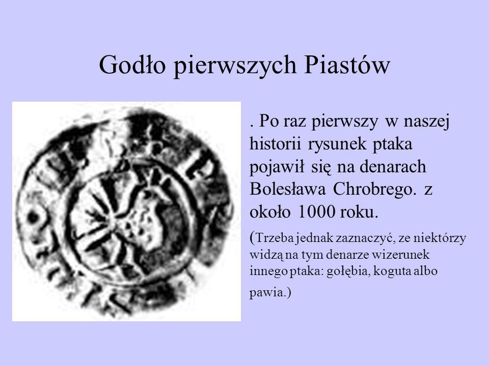 Godło pierwszych Piastów. Po raz pierwszy w naszej historii rysunek ptaka pojawił się na denarach Bolesława Chrobrego. z około 1000 roku. ( Trzeba jed