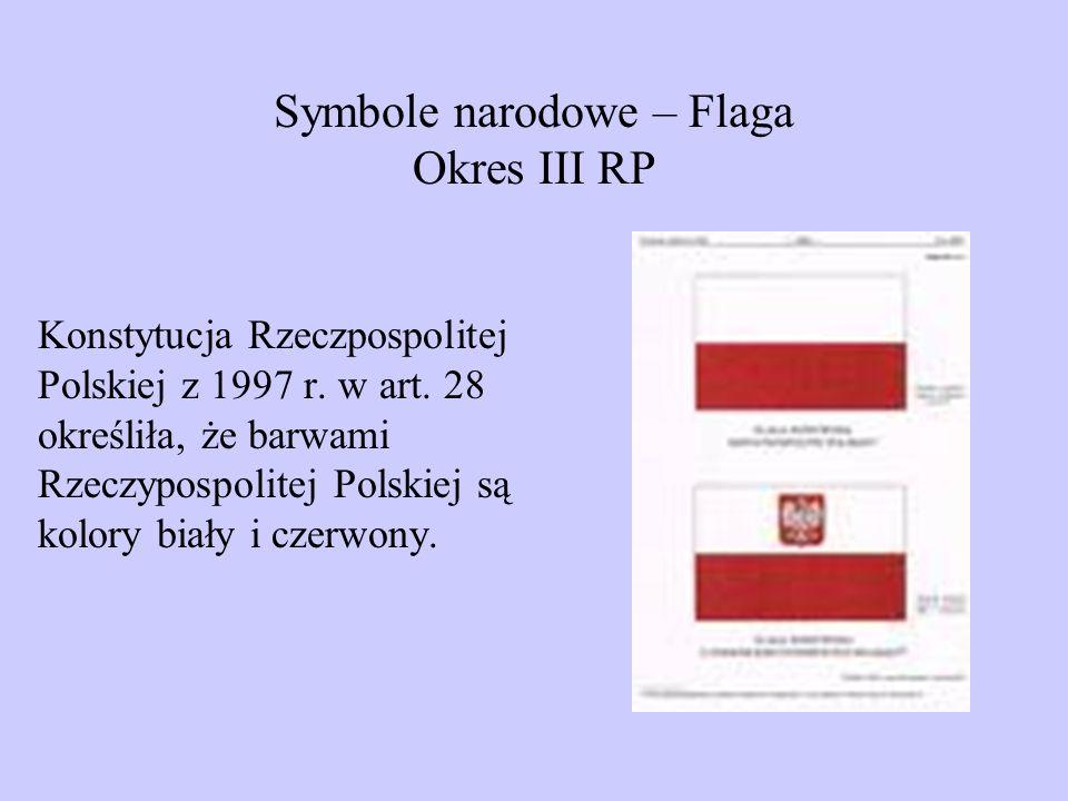 Symbole narodowe – Flaga Okres III RP Konstytucja Rzeczpospolitej Polskiej z 1997 r. w art. 28 określiła, że barwami Rzeczypospolitej Polskiej są kolo