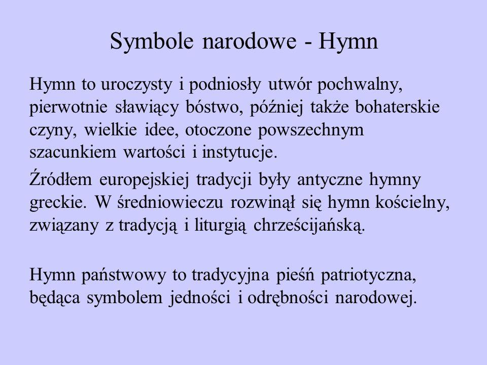 Symbole narodowe - Hymn Hymn to uroczysty i podniosły utwór pochwalny, pierwotnie sławiący bóstwo, później także bohaterskie czyny, wielkie idee, otoc