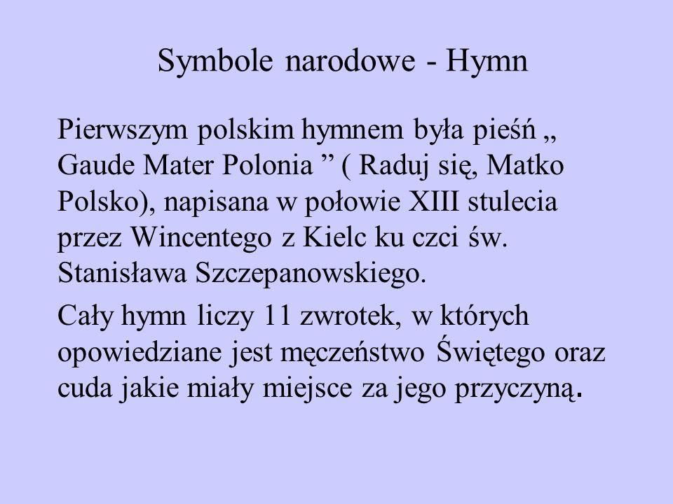 Symbole narodowe - Hymn Pierwszym polskim hymnem była pieśń Gaude Mater Polonia ( Raduj się, Matko Polsko), napisana w połowie XIII stulecia przez Win